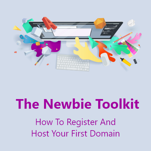 The Newbie Toolkit – How To Register And Host Your First Domain